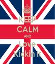 KEEP CALM AND Love Kickin It - Personalised Tea Towel: Premium