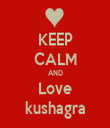KEEP CALM AND Love kushagra - Personalised Tea Towel: Premium