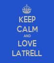KEEP CALM AND LOVE LATRELL - Personalised Tea Towel: Premium