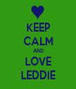 KEEP CALM AND LOVE LEDDIE - Personalised Tea Towel: Premium