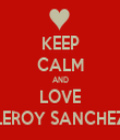 KEEP CALM AND LOVE LEROY SANCHEZ - Personalised Tea Towel: Premium