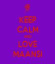 KEEP CALM AND LOVE MAANSI - Personalised Tea Towel: Premium