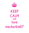 KEEP CALM AND love macbarbie07 - Personalised Tea Towel: Premium