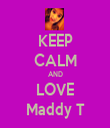 KEEP CALM AND LOVE Maddy T - Personalised Tea Towel: Premium