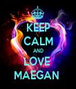 KEEP CALM AND LOVE  MAEGAN  - Personalised Tea Towel: Premium
