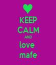 KEEP CALM AND love  mafe - Personalised Tea Towel: Premium