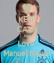 KEEP CALM AND Love  Manuel Neuer - Personalised Tea Towel: Premium