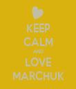 KEEP CALM AND LOVE MARCHUK - Personalised Tea Towel: Premium