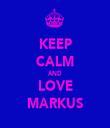 KEEP CALM AND LOVE MARKUS - Personalised Tea Towel: Premium