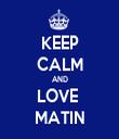 KEEP CALM AND LOVE  MATIN - Personalised Tea Towel: Premium