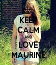 KEEP CALM AND LOVE MAURINE - Personalised Tea Towel: Premium