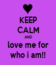 KEEP CALM AND love me for who i am!! - Personalised Tea Towel: Premium
