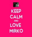 KEEP CALM AND LOVE  MIRKO - Personalised Tea Towel: Premium