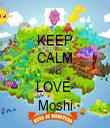 KEEP CALM AND LOVE  Moshi - Personalised Tea Towel: Premium
