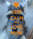 KEEP CALM AND LOVE MUM! - Personalised Tea Towel: Premium