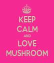 KEEP CALM AND LOVE MUSHROOM - Personalised Tea Towel: Premium