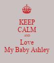 KEEP CALM AND Love My Baby Ashley - Personalised Tea Towel: Premium