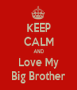 KEEP CALM AND Love My Big Brother - Personalised Tea Towel: Premium