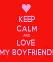 KEEP CALM AND LOVE  MY BOYFRIEND! - Personalised Tea Towel: Premium