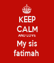 KEEP CALM AND LOVE My sis fatimah  - Personalised Tea Towel: Premium