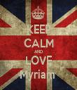 KEEP CALM AND LOVE Myriam  - Personalised Tea Towel: Premium
