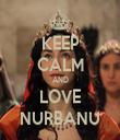 KEEP CALM AND LOVE NURBANU - Personalised Tea Towel: Premium