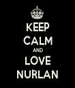 KEEP CALM AND LOVE NURLAN - Personalised Tea Towel: Premium