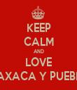 KEEP CALM AND LOVE OAXACA Y PUEBLA - Personalised Tea Towel: Premium
