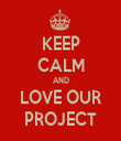 KEEP CALM AND LOVE OUR PROJECT - Personalised Tea Towel: Premium