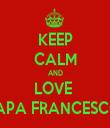 KEEP CALM AND LOVE  PAPA FRANCESCO  - Personalised Tea Towel: Premium