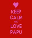 KEEP CALM AND LOVE PAPU - Personalised Tea Towel: Premium