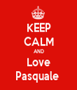 KEEP CALM AND Love Pasquale  - Personalised Tea Towel: Premium