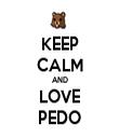 KEEP CALM AND LOVE PEDO - Personalised Tea Towel: Premium