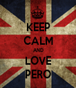 KEEP CALM AND LOVE PERO - Personalised Tea Towel: Premium