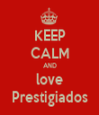 KEEP CALM AND love Prestigiados - Personalised Tea Towel: Premium