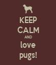 KEEP CALM AND love pugs! - Personalised Tea Towel: Premium