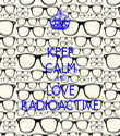 KEEP CALM AND LOVE RADIOACTIVE - Personalised Tea Towel: Premium