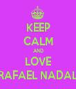 KEEP CALM AND LOVE RAFAEL NADAL - Personalised Tea Towel: Premium