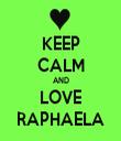 KEEP CALM AND LOVE RAPHAELA - Personalised Tea Towel: Premium