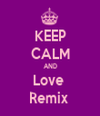 KEEP CALM AND Love  Remix  - Personalised Tea Towel: Premium