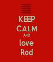 KEEP CALM AND love Rod - Personalised Tea Towel: Premium