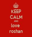 KEEP CALM AND love  roshan - Personalised Tea Towel: Premium
