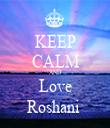 KEEP CALM AND Love Roshani  - Personalised Tea Towel: Premium