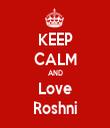 KEEP CALM AND Love Roshni - Personalised Tea Towel: Premium