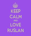 KEEP CALM AND LOVE RUSLAN - Personalised Tea Towel: Premium