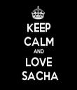 KEEP CALM AND LOVE   SACHA  - Personalised Tea Towel: Premium