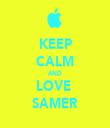 KEEP CALM AND LOVE  SAMER - Personalised Tea Towel: Premium