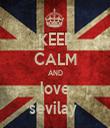 KEEP CALM AND love sevilay  - Personalised Tea Towel: Premium