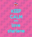 KEEP CALM AND love sharlene - Personalised Tea Towel: Premium