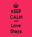 KEEP CALM AND Love Shaya - Personalised Tea Towel: Premium